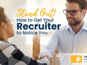 Stand Out! How to Get Your Recruiter to Notice You